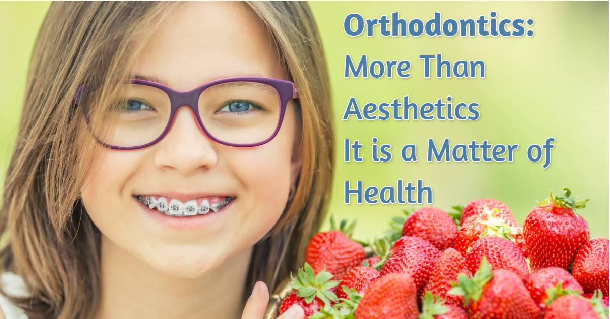 Orthodontics: More than Aesthetics. It is a matter of Health.