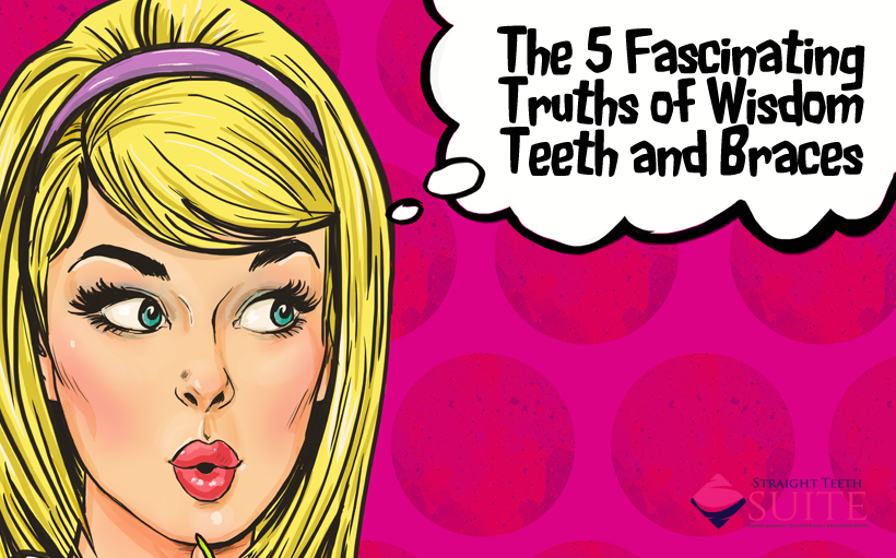 The 5 Fascinating Truths of Wisdom Teeth and Braces